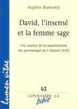 Sophie Ramond - David, l'insensé et la femme sage - Une analyse de la caractérisation des personnages en 1 Samuel 24-26.