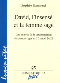 David, l'insensé et la femme sage- Une analyse de la caractérisation des personnages en 1 Samuel 24-26 - Sophie Ramond |