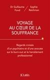 Sophie Reichman et Dr Guillaume Fond - Voyage au coeur de la souffrance - Regards croisés d'un psychiatre et d'une avocate sur le burn-out et le harcèlement professionnel.