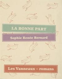 Sophie Renée Bernard - La bonne part.