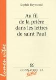 Sophie Reymond - Au fil de la prière dans les lettres de saint Paul.