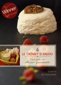 Sophie Reynouard - Le crêmet d'Anjou - Trois cents ans d'histoire gourmande.