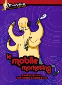 Sophie Richard-Lanneyrie - Le mobile marketing.