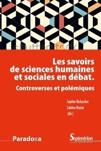 Sophie Richardot et Sabine Rozier - Les savoirs de sciences humaines et sociales en débat - Controverses et polémiques.