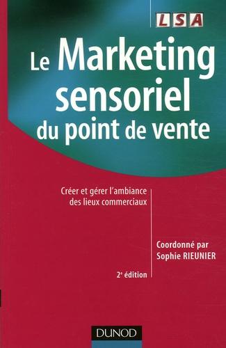 Sophie Rieunier - Le Marketing sensoriel du point de vente - Créer et gérer l'ambiance des lieux commerciaux.