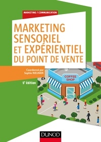 Sophie Rieunier - Marketing sensoriel et expérientiel du point de vente - 5e éd..