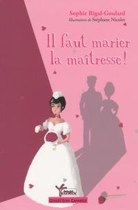 Sophie Rigal-Goulard - Il faut marier la maîtresse !.