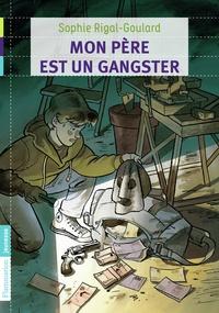 Sophie Rigal-Goulard - Mon père est un gangster.