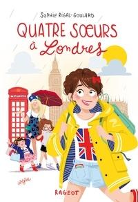 Sophie Rigal-Goulard - Quatre soeurs à Londres.