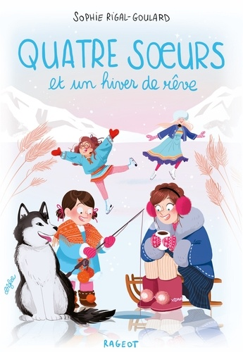 Sophie Rigal-Goulard - Quatre soeurs et un hiver de rêve.