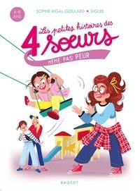 Sophie Rigal-Goulard - Quatre soeurs  : Les petites histoires des 4 soeurs - Même pas peur.