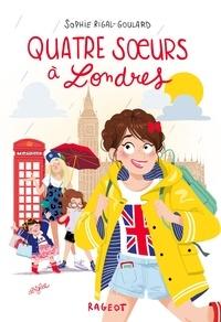 Sophie Rigal-Goulard - Quatre soeurs  : Quatre soeurs à Londres.