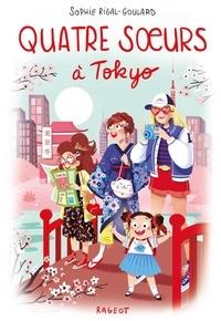 Sophie Rigal-Goulard - Quatre soeurs  : Quatre soeurs à Tokyo.