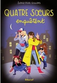 Sophie Rigal-Goulard - Quatre soeurs  : Quatre soeurs enquêtent.