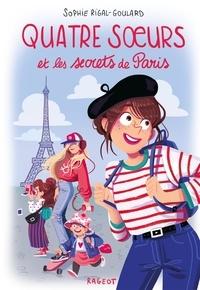 Sophie Rigal-Goulard - Quatre soeurs  : Quatre soeurs et les secrets de Paris.