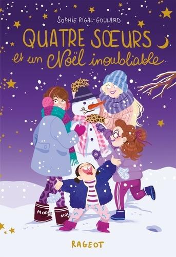 Sophie Rigal-Goulard - Quatre soeurs  : Quatre soeurs et un Noël inoubliable.