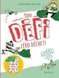 Sophie Rigal-Goulard - Ton défi zéro déchet !  : Ton défi zéro déchet !.