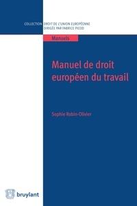 Sophie Robin-Olivier - Manuel de droit européen du travail.