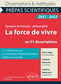 Sophie Rochefort-Guillouet et Dalie Farah - La force de vivre en 31 dissertations - Victor Hugo, Les Contemplations ; Friedrich Nietzsche, Le Gai Savoir ; Svetlana Alexievitch, La Supplication.