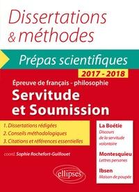 Servitude et Soumission- Discours de la servitude volontaire, La Boétie ; Lettres persanes, Montesquieu ; Maison de poupée, Ibsen - Sophie Rochefort-Guillouet |