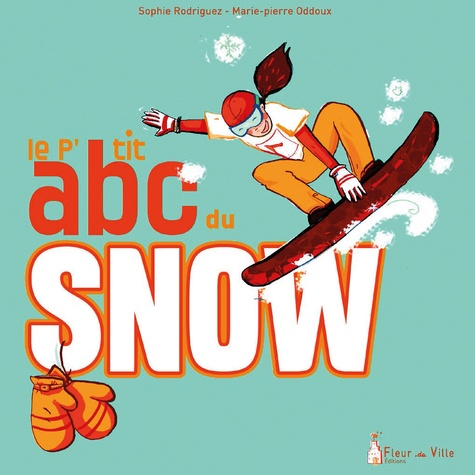 Sophie Rodriguez et Marie-Pierre Oddoux - Le p'tit abc du snow.