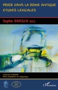 Sophie Roesch - Prier dans la Rome antique - Etudes lexicales.