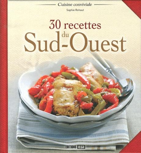 Sophie Rohaut - 30 recettes du sud-ouest.