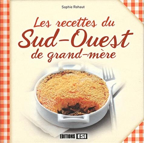 Sophie Rohaut - Les recettes du Sud-Ouest de grand-mère.