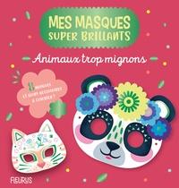 Sophie Rohrbach - Animaux trop mignons - 8 masques et leurs accessoires à colorier !.