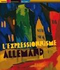 Sophie Rossignol et Olivier Morel - L'expressionnisme allemand.