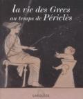 Sophie Royer et Catherine Salles - La vie des Grecs au temps de Périclès.