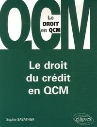 Sophie Sabathier - Le droit du crédit en QCM.
