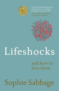 Sophie Sabbage - Lifeshocks - And how to love them.