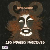 Sophie Sainrapt et Marie Delarue - Les Mondes magiques.