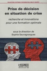 Sophie Sauvagnargues - Prise de décision en situation de crise - Recherche et innovations pour une formation optimale.