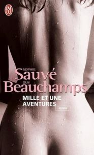 Sophie Sauvé et Guy Beauchamp - Mille et une aventures - Nouvelles érotiques.