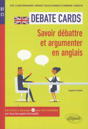 Debate Cards B1-C1. Savoir débattre et argumenter en anglais. Des fiches à découper pour être incollable sur tous les sujets d'actualité