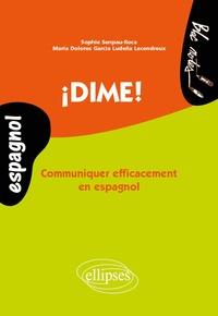Sophie Senpau Roca et Maria Dolores Garcia Ludena Lecendreux - Dime! - Communiquer efficacement en espagnol.