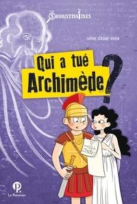 Sophie Séronie-Vivien - Qui a tué Archimède ?.