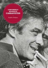 Sophie Soligny - L'impossible monsieur Cassavetes.
