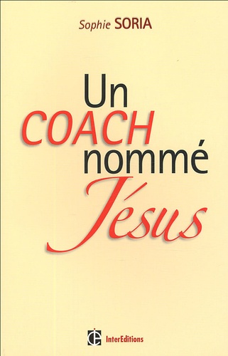 Sophie Soria - Un coach nommé Jésus - Epanouissement personnel et Evangile.