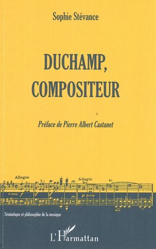 Sophie Stévance - Duchamp, compositeur.