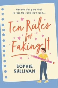 Sophie Sullivan - Ten Rules for Faking It - Can you fake it till you make it when it comes to love?.