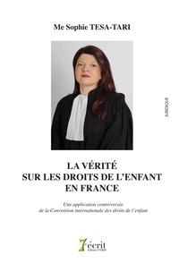 Sophie Tesa-Tari - La vérité sur les droits de l'enfant en France - Une application controversée de la Convention internationale des droits de l'enfant.