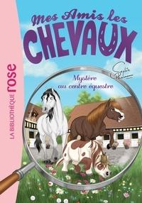 Sophie Thalmann - Mes amis les chevaux Tome 12 : Mystère au centre équestre.