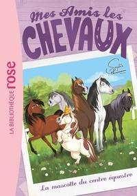 Sophie Thalmann - Mes amis les chevaux Tome 18 : La mascotte du centre équestre.