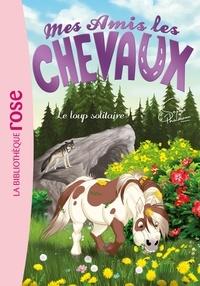 Sophie Thalmann - Mes amis les chevaux Tome 8 : Le loup solitaire.