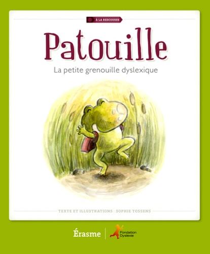 Sophie Tossens - Patouille, la petite grenouille dyslexique.
