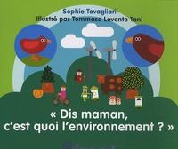 Sophie Tovagliari - Dis maman, c'est quoi l'environnement ?.