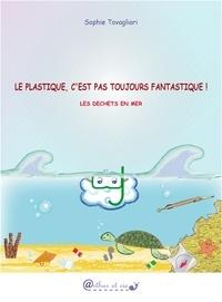 Sophie Tovagliari - Le plastique, c'est pas toujours fantastique ! - Les déchets en mer.